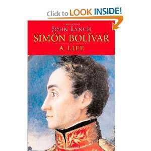 Simon Bolivar: A Life (9780300110623): John Lynch: Books