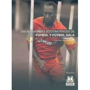 250 Actividades Sociomotrices de Futbol y Futbol Sala
